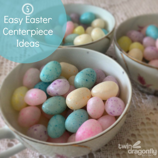5 Easy Easter Centerpiece Ideas
