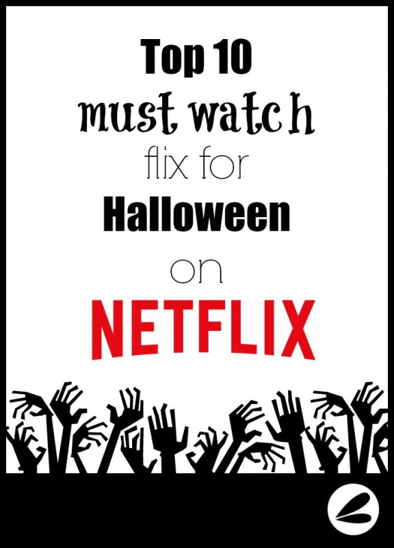 Top 10 Must Watch Flix For Halloween on Netflix » Dragonfly Designs