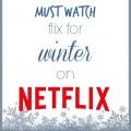 10 Must Watch Flix for Winter on Netflix