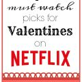 Top Ten Must Watch Picks for Valentines on Netflix